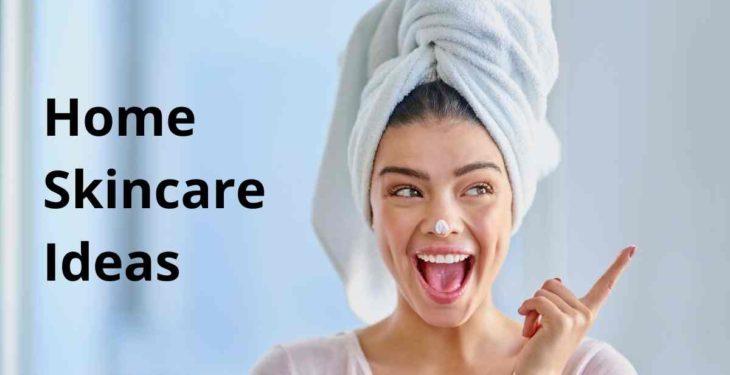 Home Skincare Ideas